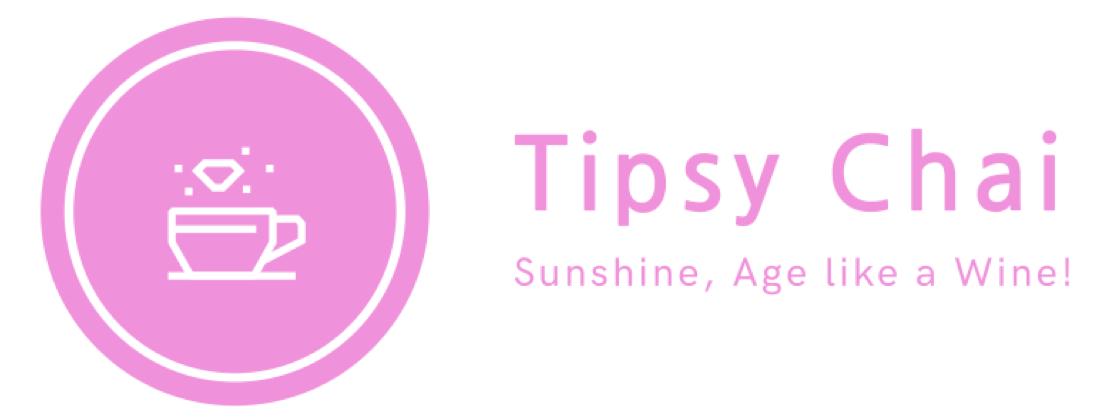 Tipsy Chai – Sunshine, Age like a Wine!